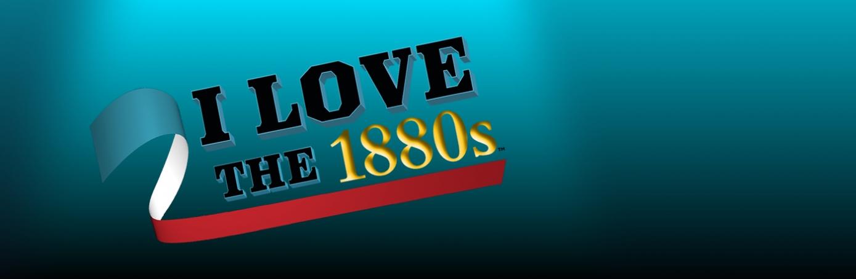 I Love the 1880s, History