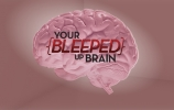 Your Bleeped Up Brain.