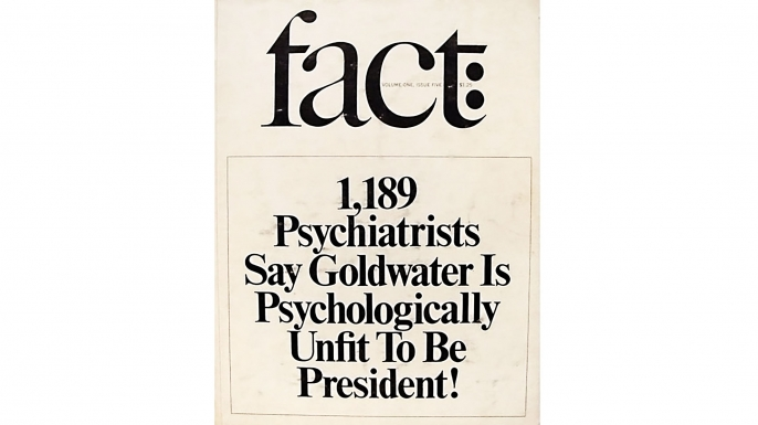 """A 1964 article in Fact Magazine led to what is known as the Goldwater Rule, the American Psychiatric Association's declaration that it is unethical for any psychiatrist to diagnose a public figure's condition """"unless he or she has conducted an examination and has been granted proper authorization for such a statement."""""""